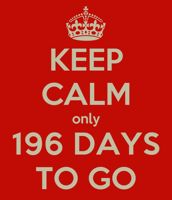 KEEP CALM only 196 DAYS TO GO Poster   David   Keep Calm-o-Matic on