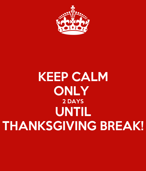 KEEP CALM ONLY 2 DAYS UNTIL THANKSGIVING - 37.8KB
