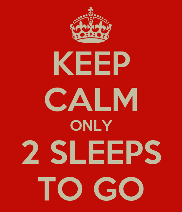KEEP CALM ONLY 2 SLEEPS TO GO Poster