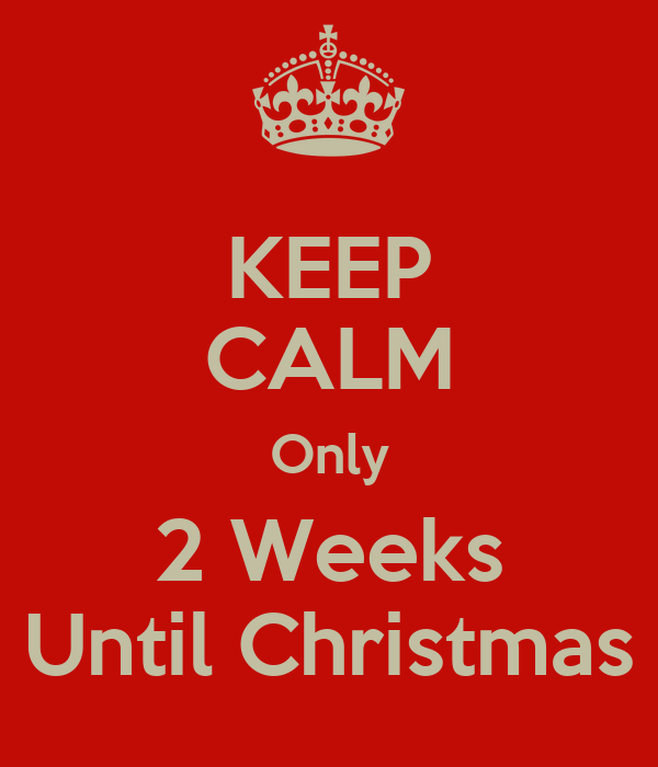 keep calm only 2 weeks until christmas