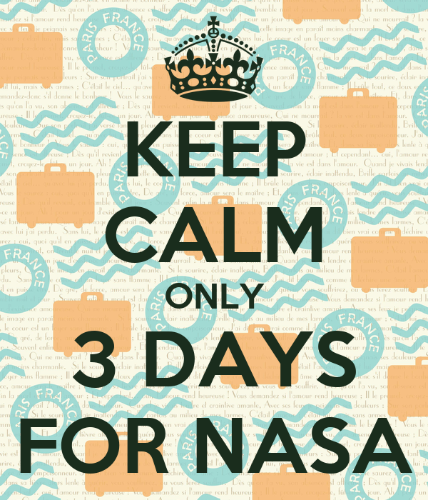 KEEP CALM ONLY 3 DAYS FOR NASA