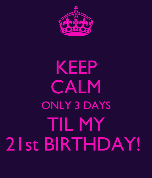 keep calm only 3 days til my 21st birthday poster genesis keep
