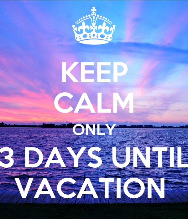 Keep Calm Only 3 Days Until Vacation