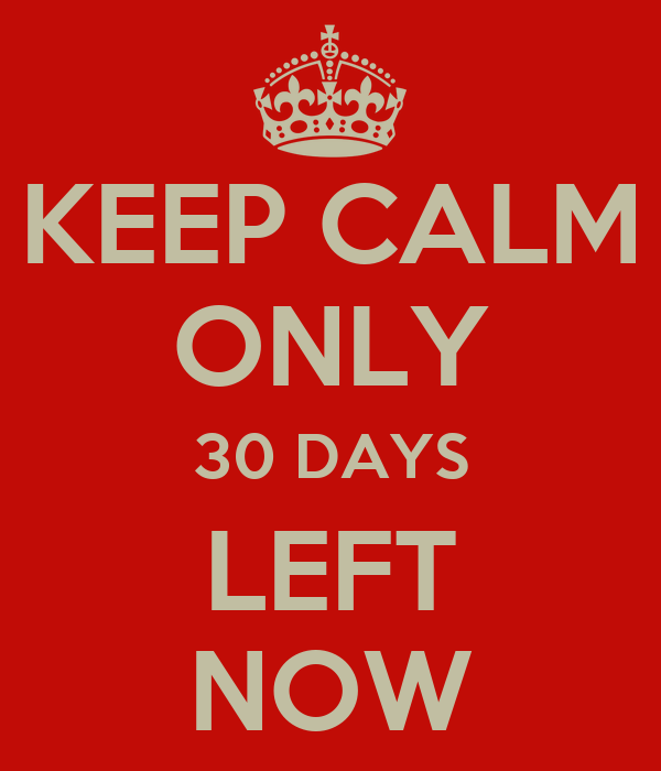 KEEP CALM ONLY 30 DAYS LEFT NOW Poster | NJG002 | Keep ...