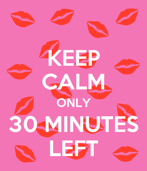 KEEP CALM ONLY 30 MINUTES LEFT Poster