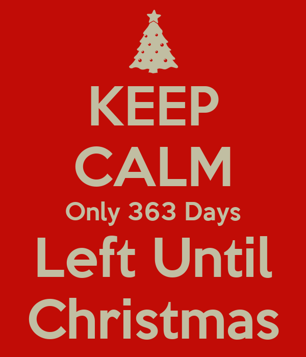 keep calm only 363 days left until christmas