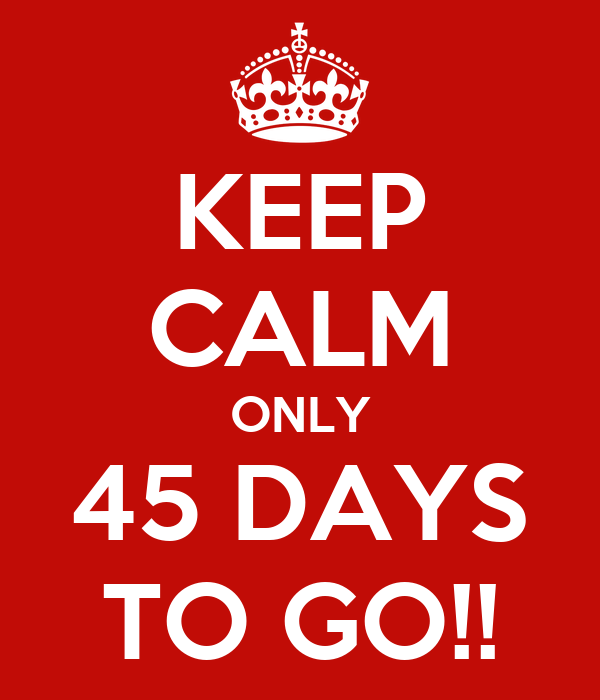 KEEP CALM ONLY 45 DAYS...