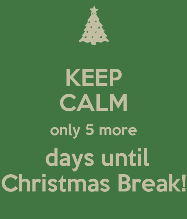 days until Christmas Break! Poster