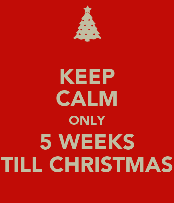 keep calm only 5 weeks till christmas