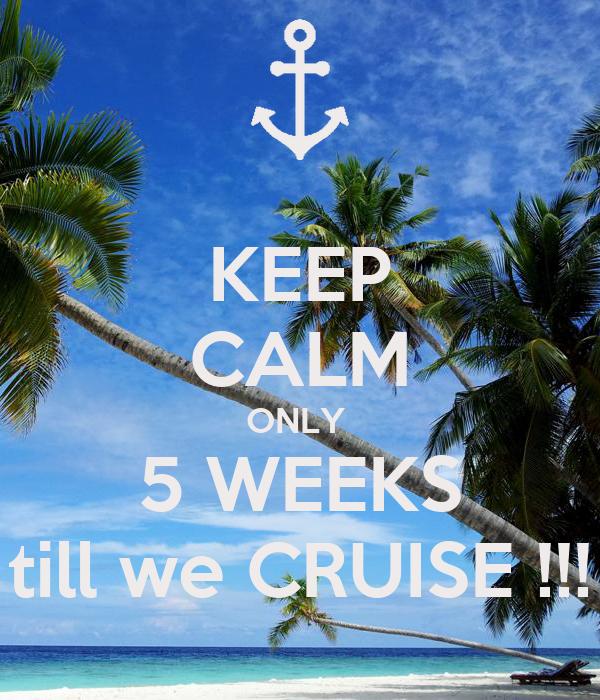 KEEP CALM ONLY 5 WEEKS till we CRUISE !!! Poster | tea | Keep Calm-o-Matic