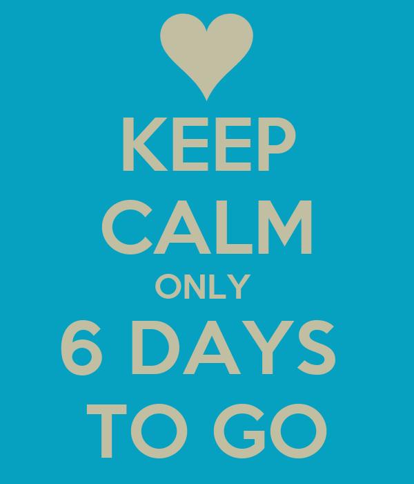 6 Days to go Birthday Keep Calm Only 6 Days to go 5