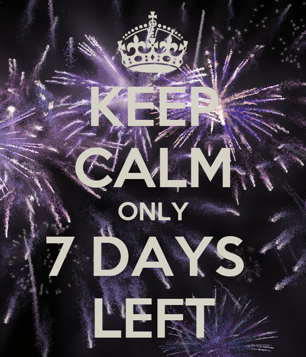 KEEP CALM ONLY 7 DAYS LEFT Poster