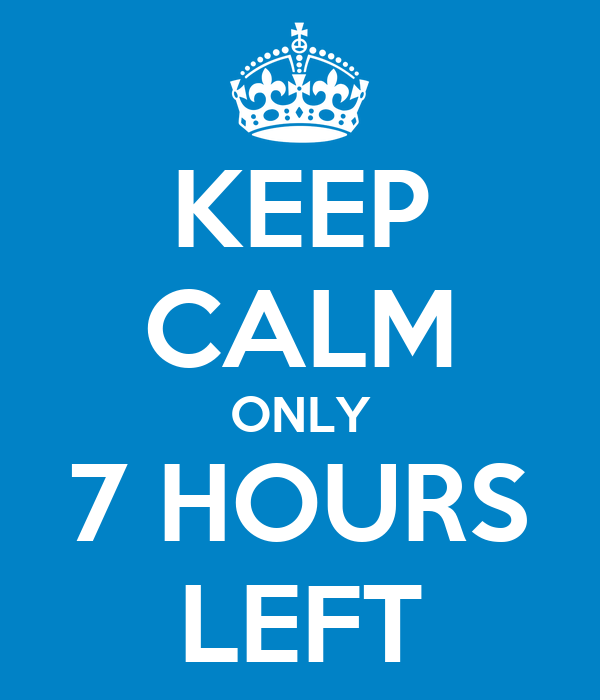 keep-calm-only-7-hours-left-4.png
