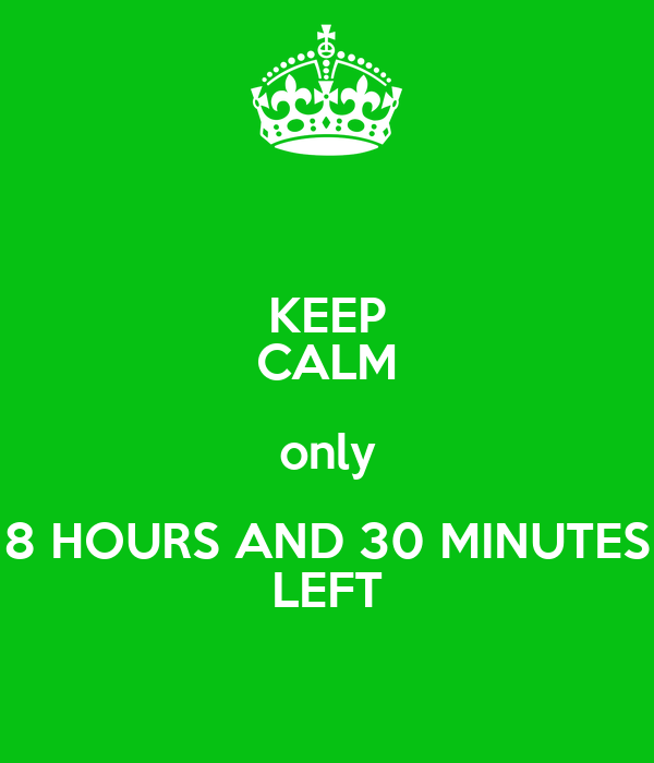 KEEP CALM Only 8 HOURS AND 30 MINUTES LEFT Poster