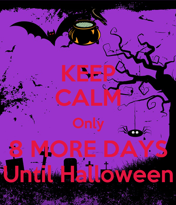 keep calm only 8 more days until halloween