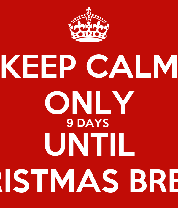 keep calm only 9 days until christmas break poster ann emery keep calm o matic - How Many More Days Until Christmas 2014