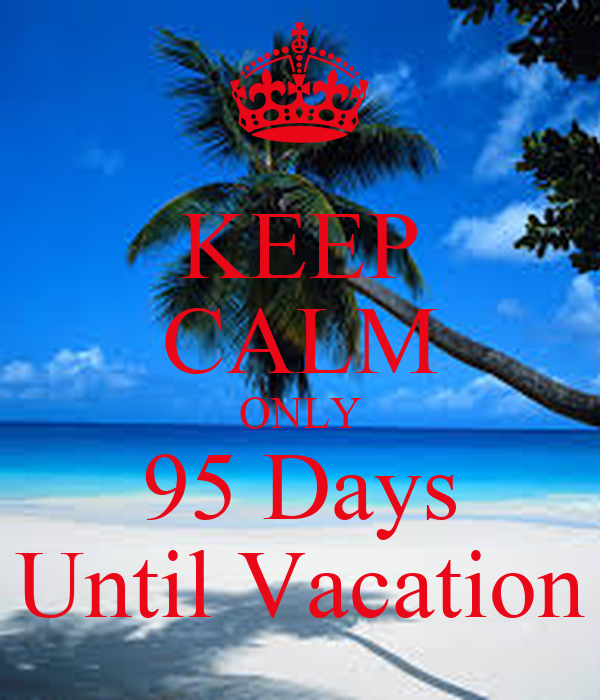 keep-calm-only-95-days-until-vacation.png