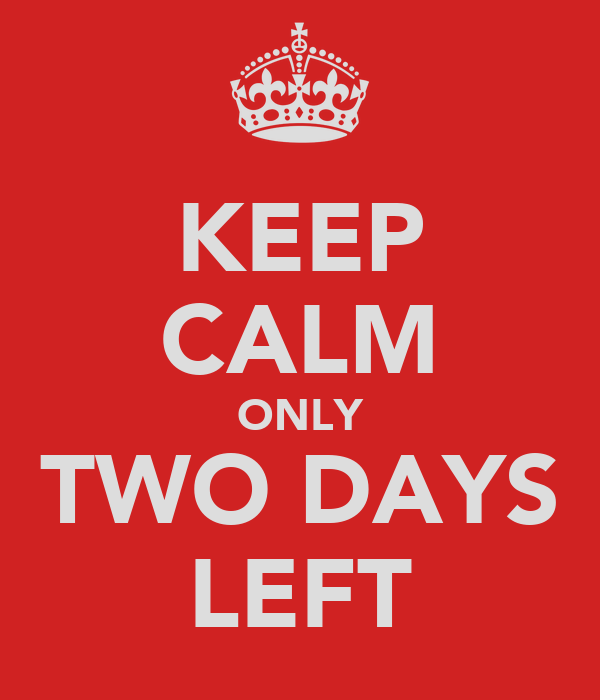 KEEP CALM ONLY TWO DAYS LEFT Poster | Lian Beng | Keep Calm-o-Matic
