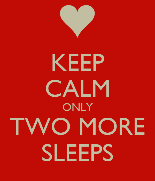 KEEP CALM ONLY TWO MORE SLEEPS Poster Samantha A Keep