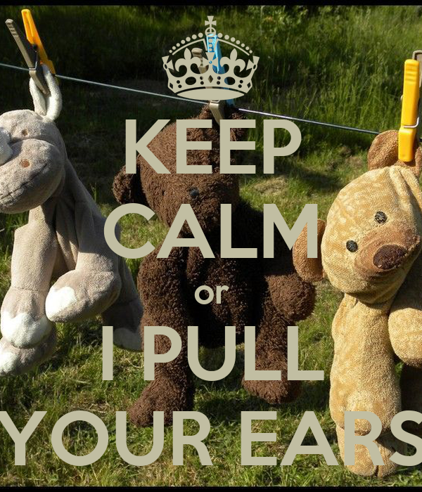 http://sd.keepcalm-o-matic.co.uk/i/keep-calm-or-i-pull-your-ears.png
