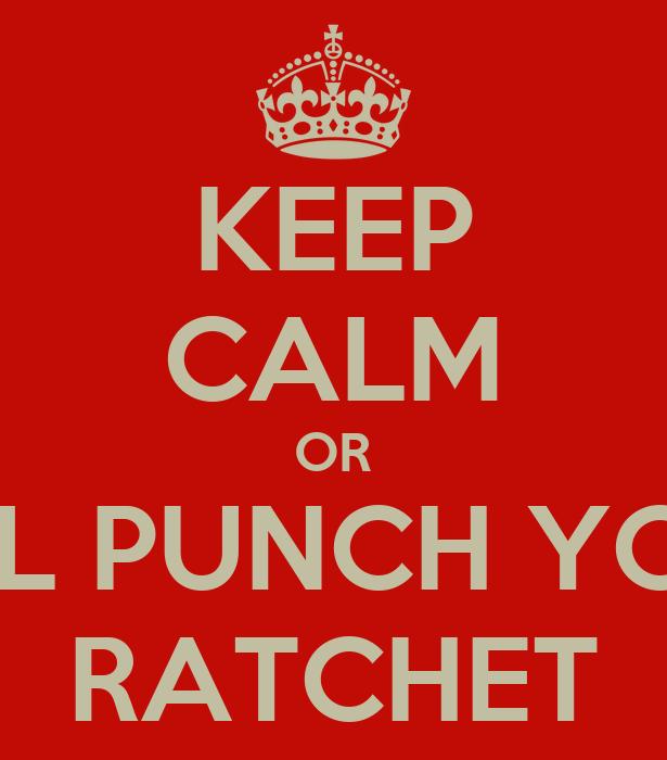 OR I LL PUNCH YOU RATCHET You Ratchet