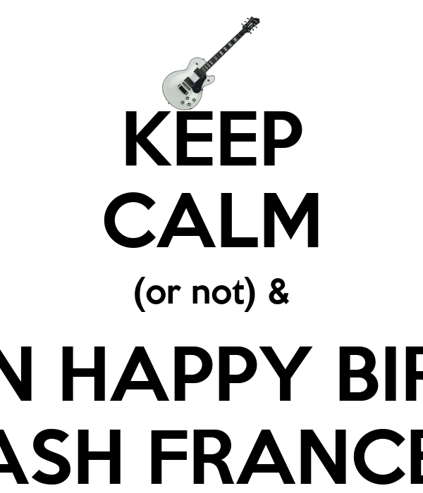KEEP CALM (or not) & WISH AN HAPPY BIRTHDAY TO THE SLASH