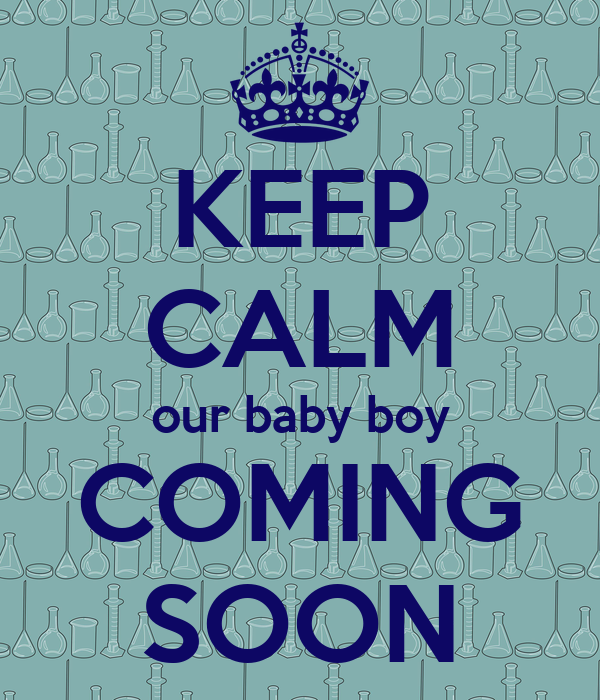 Boy Comes Keep Calm Our Baby Boy Coming