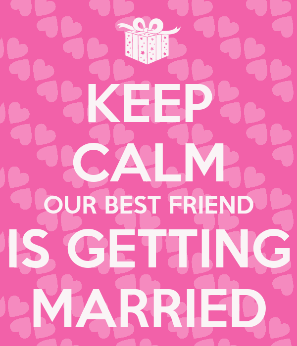 KEEP CALM OUR BEST FRIEND IS GETTING MARRIED Poster