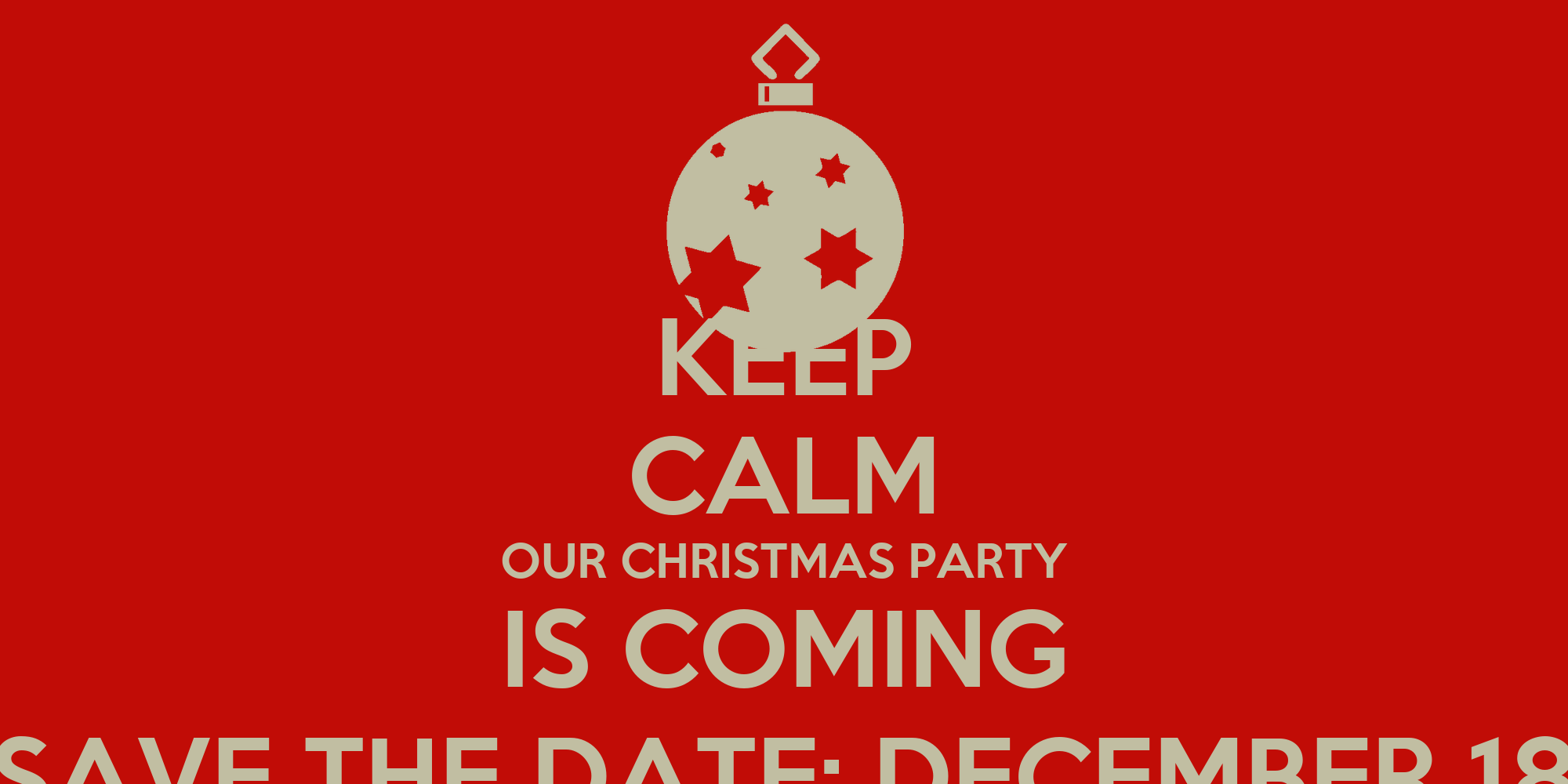 Keep Calm Our Christmas Party Is Coming Save The Date December 18
