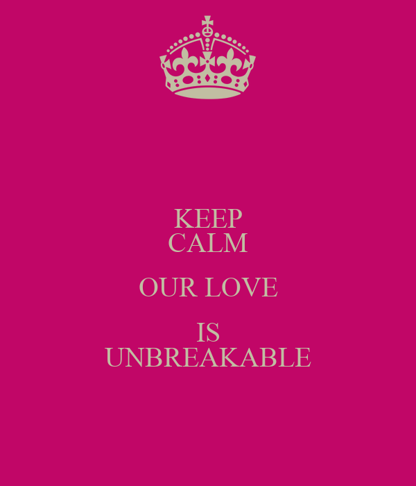 KEEP CALM OUR LOVE IS UNBREAKABLE Poster April Butler Keep Calm Mesmerizing Unbreakable Love Quotes