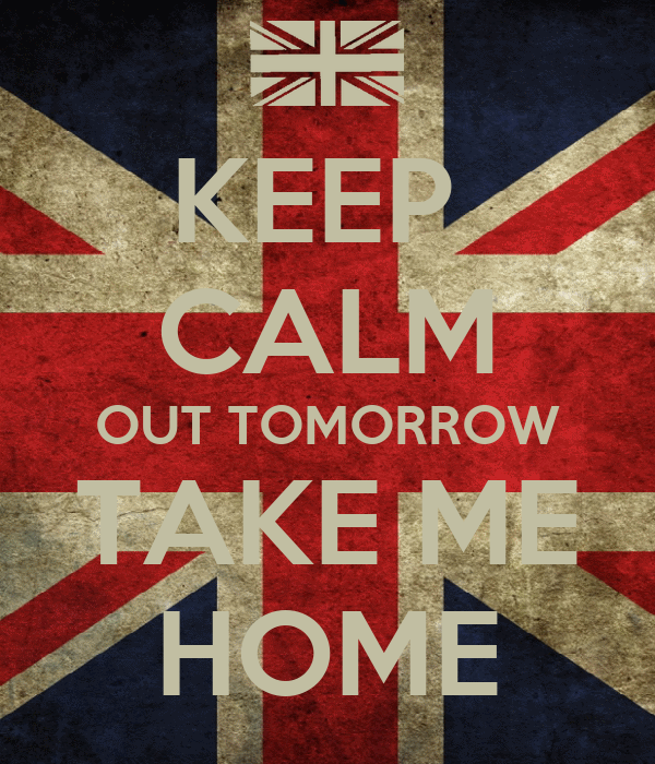 Keep calm out tomorrow take me home keep calm and carry for Tomorrow s home