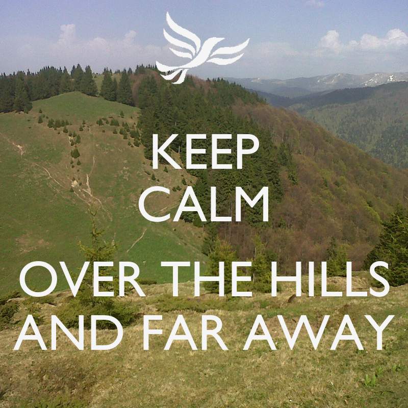 KEEP CALM  OVER THE HILLS AND FAR AWAY