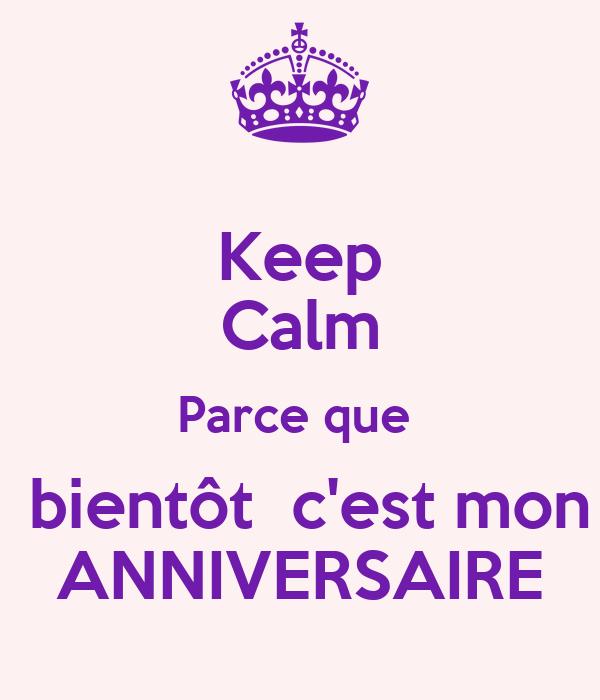 Keep Calm Parce Que Bientôt C Est Mon Anniversaire Poster