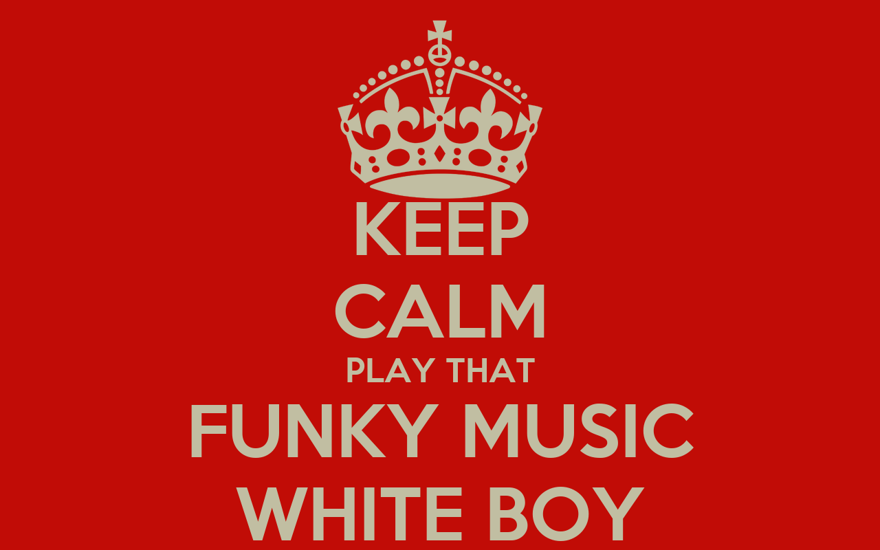 KEEP CALM PLAY THAT FUNKY MUSIC WHITE BOY Poster | tantieh ...