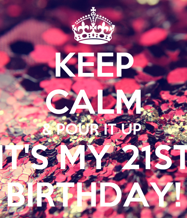 KEEP CALM & POUR IT UP IT'S MY 21ST BIRTHDAY! Poster