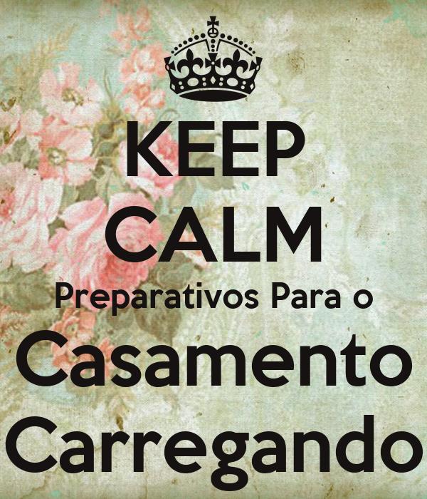 http://sd.keepcalm-o-matic.co.uk/i/keep-calm-preparativos-para-o-casamento-carregando.png