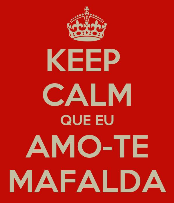 KEEP CALM QUE EU AMO-TE MAFALDA - KEEP CALM AND CARRY ON Image ...