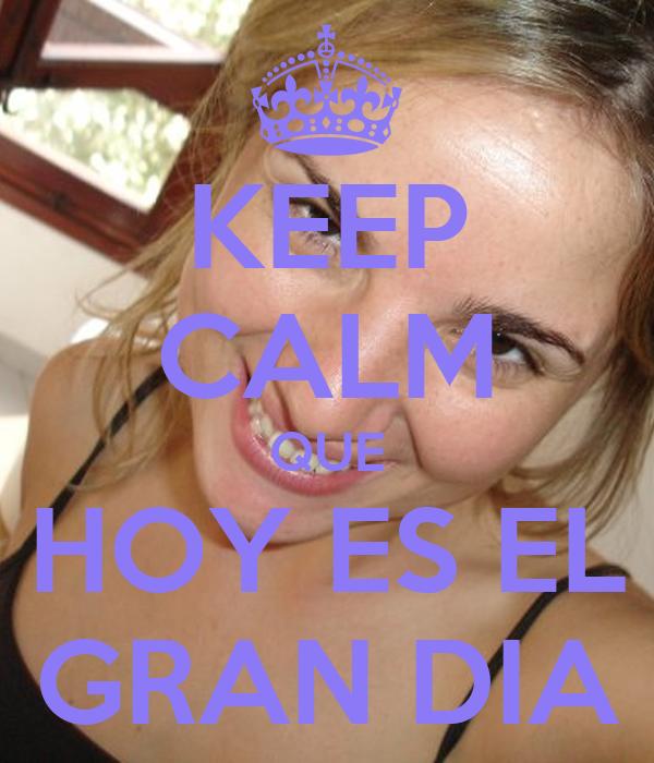 Keep calm que hoy es el gran dia keep calm and carry on for Que dia lunar es hoy
