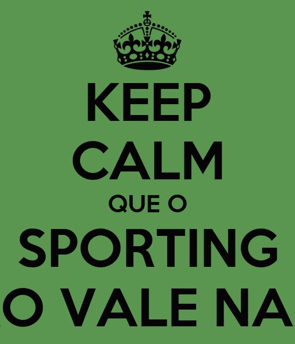KEEP CALM QUE O SPORTING NAO VALE NADA