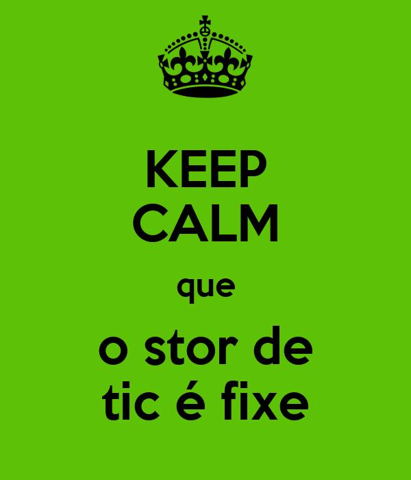 Keep Calm Que O Stor De Tic E Fixe Poster Dsfm Keep Calm O Matic