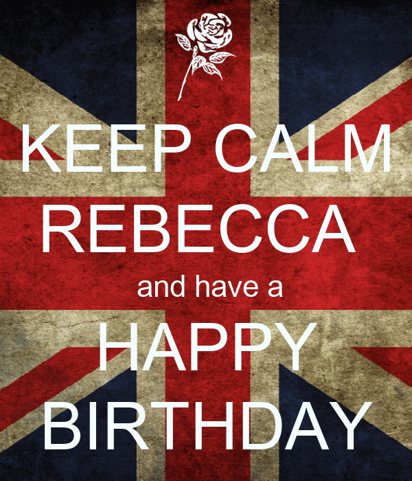 KEEP CALM REBECCA And Have A HAPPY BIRTHDAY Poster