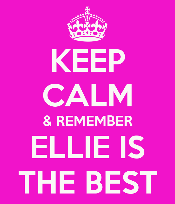 Keep Calm Amp Remember Ellie Is The Best Poster