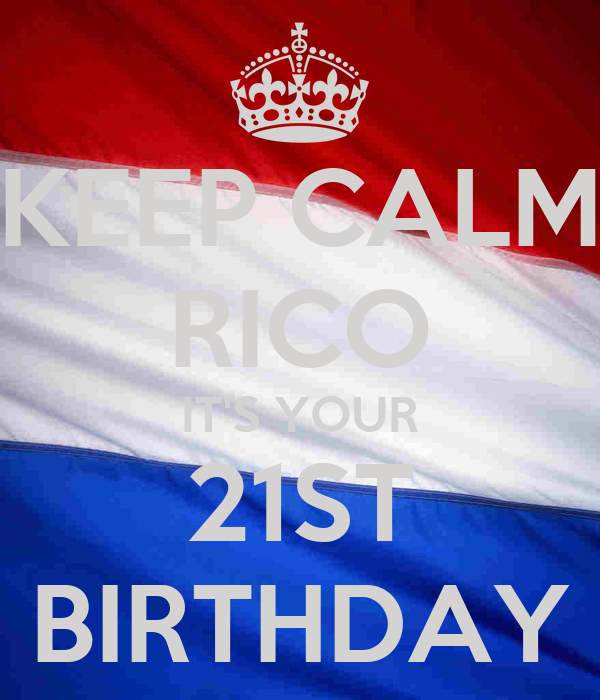 KEEP CALM RICO IT'S YOUR 21ST BIRTHDAY