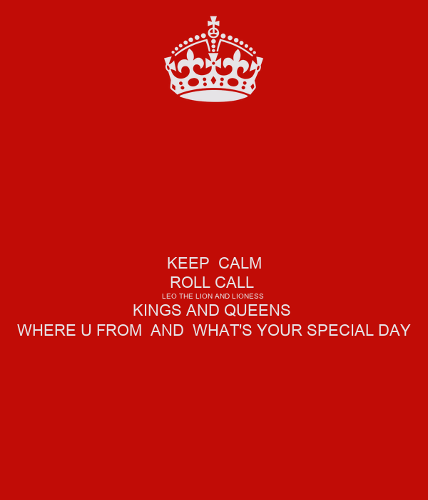 Keep Calm Roll Call Leo The Lion And Lioness Kings And Queens Where