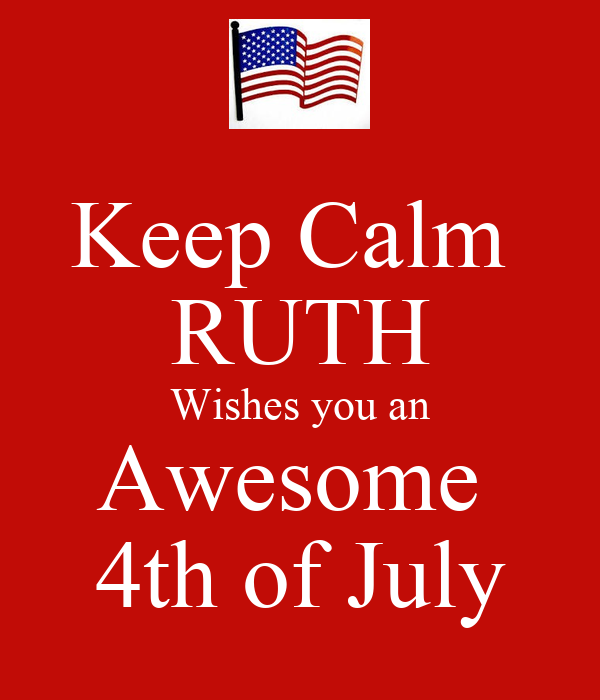 Keep Calm Ruth Wishes You An Awesome 4th Of July Keep