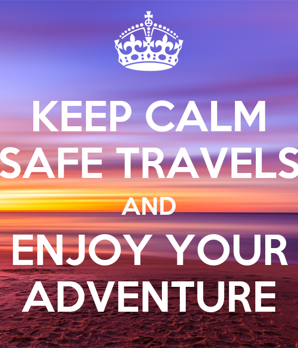 Keep Calm Safe Travels And Enjoy Your Adventure Poster