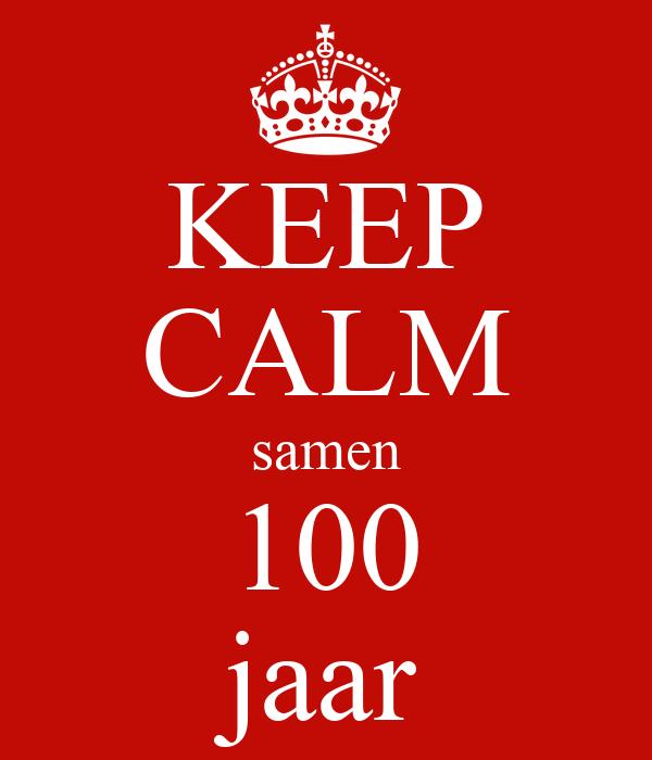 samen 100 jaar KEEP CALM samen 100 jaar Poster | arda | Keep Calm o Matic samen 100 jaar