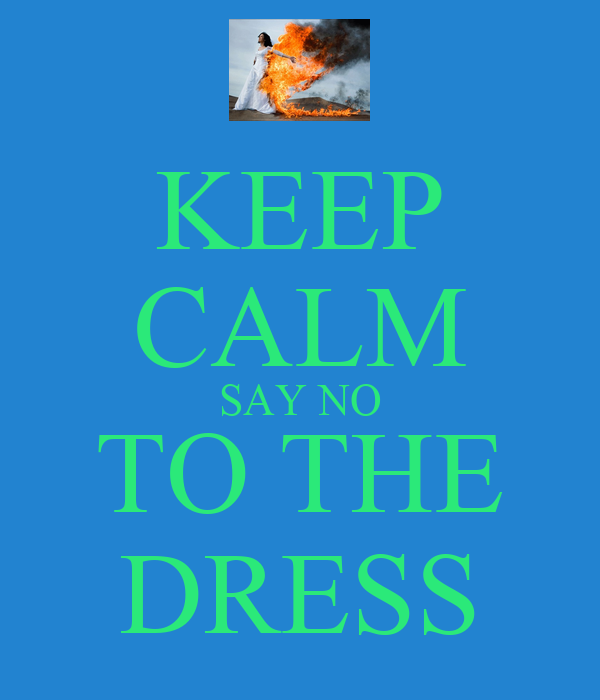 Keep Calm Say No To The Dress Poster