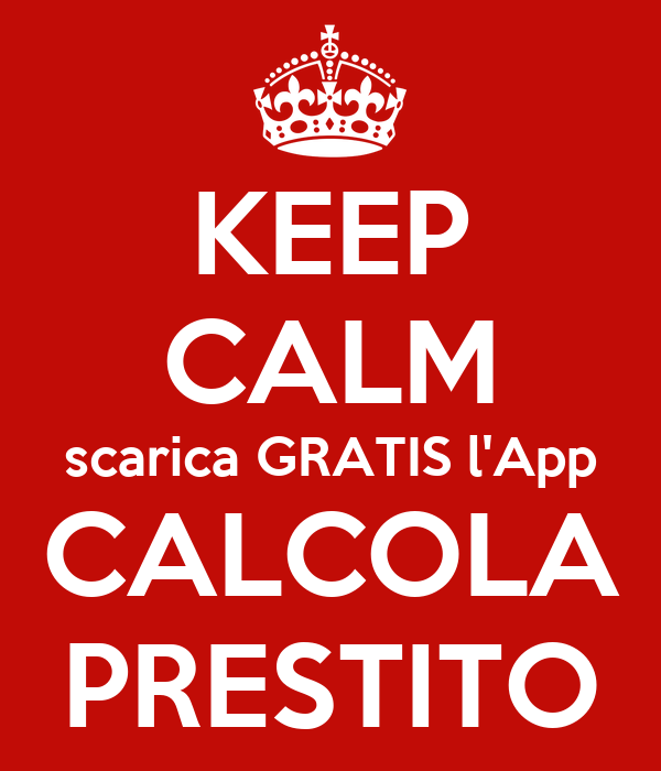 KEEP CALM scarica GRATIS l'App CALCOLA PRESTITO - KEEP CALM AND CARRY ON Image Generator