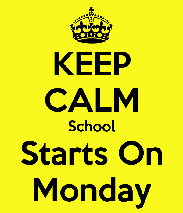 Keep Calm School Starts On Monday Keep Calm And Carry On